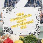 Türk Yemeklerinin Dünya Mutfağındaki Yeri